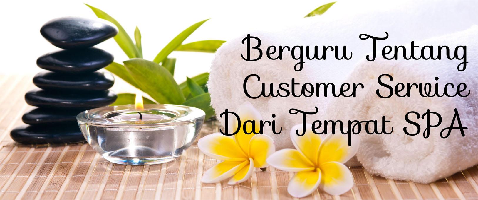 BERGURU TENTANG CUSTOMER SERVICE DARI TEMPAT SPA