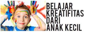 belajar kreatifitas dari anak kecil