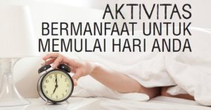 aktifitas bermanfaat untuk memulai hari anda