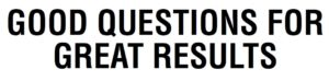 Good Questions For Great Results