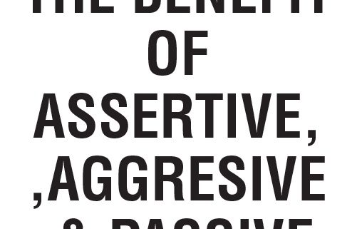 The Benefit Of Assertive, Aggresive, & Passive