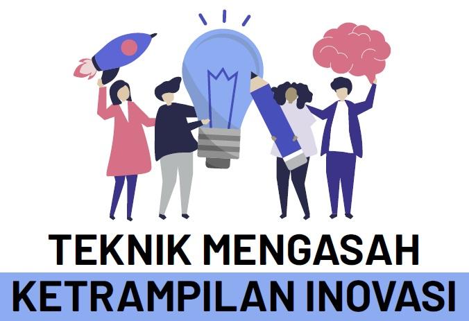Teknik Mengasah Ketrampilan Inovasi