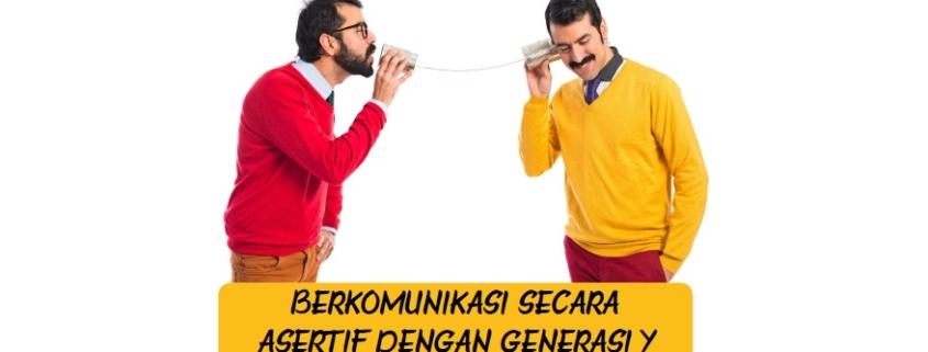 BERKOMUNIKASI SECARA ASERTIF DENGAN GENERASI Y
